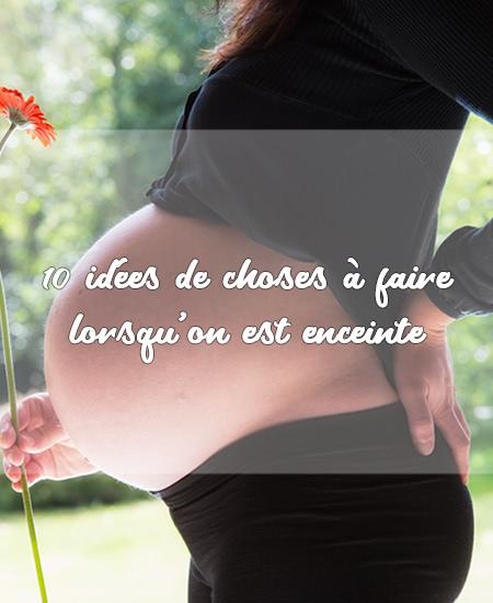 10 idées de choses à faire lorsqu'on est enceinte