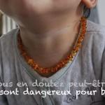 Vous ne vous en doutez peut-être pas mais ILS sont dangereux pour bébé
