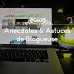 Anecdotes & Astuces de blogueuse