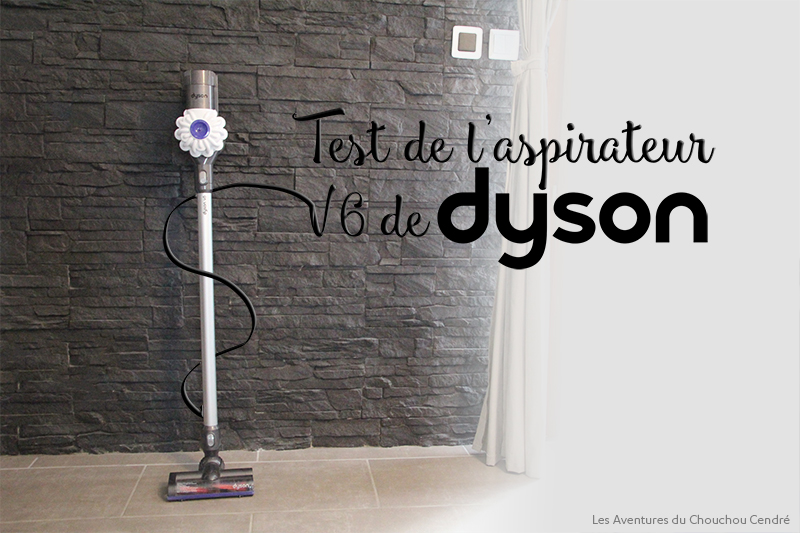 Test aspirateur Dyson V6